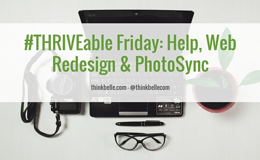 THRIVEable Friday: Help, Web Redesign & PhotoSync • Belle Communication